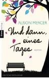 Und dann, eines Tages: Roman - Alison Mercer