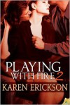 Playing With Fire 2 - Karen  Erickson