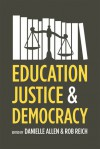 Education, Justice, and Democracy - Danielle S. Allen, Rob Reich
