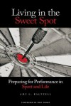 Living in the Sweet Spot: Preparing for Performance in Sport and Life - Amy Baltzell