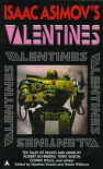 Isaac Asimov's Valentines - Robert Silverberg, Terry Bisson, Gardner R. Dozois, Nancy Kress, James Patrick Kelly, Lisa Goldstein, Sheila Williams, Tom Purdom, Robert Reed, Tony Daniel, Eleanor Arnason, Connie Willis