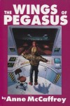 The Wings of Pegasus: To Ride Pegasus: Pegasus in Flight - Anne McCaffrey
