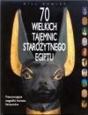 70 Wielkich Tajemnic Starożytnego Egiptu - Mark Collier, Bill Manley, Manfred Bietak, Aidan Dodson, John Bimson, Elizabeth Goring, Dominic Montserrat