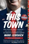 This Town: Two Parties and a Funeral—Plus, Plenty of Valet Parking!—in America's Gilded Capital - Mark Leibovich