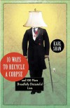 10 Ways to Recycle a Corpse: and 100 More Dreadfully Distasteful Lists - Karl Shaw