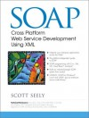 SOAP: Cross Platform Web Service Development Using XML - Scott Seely