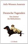 Deutsche Tugenden: Von Anmut bis Weltschmerz - Asfa-Wossen Asserate