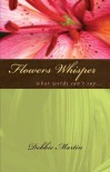 Flowers Whisper - Debbie  Martin