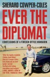 Ever the Diplomat: Confessions of a Foreign Office Mandarin - Sherard Cowper-Coles
