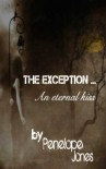 The Exception: an eternal kiss - Penelope Jones