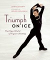 Triumph on Ice: The New World of Figure Skating - Jean Riley Senft, Gerard Chataigneau