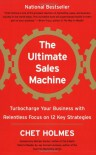 The Ultimate Sales Machine: Turbocharge Your Business with Relentless Focus on 12 Key Strategies - Chet Holmes, Michael Gerber, Jay Conrad Levinson, Michael E. Gerber