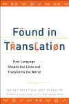 Found in Translation: How Language Shapes Our Lives and Transforms the World - Nataly Kelly, Jost Zetzsche