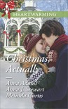 Christmas, Actually: The Christmas GiftThe Christmas WishThe Christmas Date - Anna Adams, Anna J. Stewart, Melinda Curtis