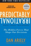 Predictably Irrational Revised And Expanded Edition: The Hidden Forces That Shape Our Decisions - Dan Ariely