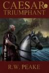 Caesar Triumphant - R.W. Peake