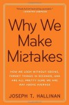 Why We Make Mistakes: How We Look Without Seeing, Forget Things in Seconds, and Are All Pretty Sure We Are Way Above Average - Joseph T. Hallinan