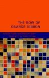 The Bow of Orange Ribbon: A Romance of New York - Amelia Edith Huddleston Barr