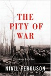 The Pity of War - Niall Ferguson