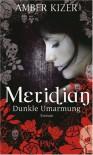 Meridian - Dunkle Umarmung  - Amber Kizer