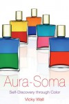 Aura-Soma: Self-Discovery through Color - Vicky Wall