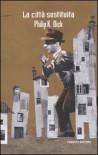 La città sostituita - Carlo Pagetti, Tommaso Pincio, Philip K. Dick