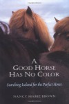 A Good Horse Has No Color - Nancy Marie Brown
