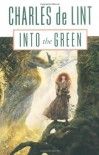 Into the Green - Charles de Lint