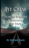 Pit Crew: How to Survive a Spiritual Pit Stop - Renair Amin