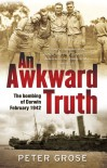 An Awkward Truth: The Bombing of Darwin, February 1942 - Peter Grose
