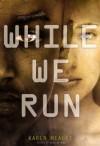 While We Run - Karen Healey