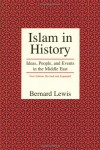 Islam in History: Ideas, People, and Events in the Middle East - Bernard Lewis
