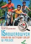 15 rowerowych krain na aktywny urlop w Polsce - Dariusz Jędrzejewski