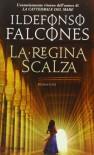 La regina scalza - Ildefonso Falcones, Roberta Bovaia, Silvia Sichel