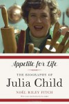 Appetite for Life: The Biography of Julia Child - Noël Riley Fitch