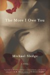 The More I Owe You: A Novel - Michael Sledge