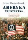 Ameryka zbuntowana. Siedemnaście dialogów o ciemnych stronach imperium wolności - Artur Domosławski