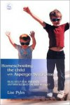 Homeschooling the Child with Aspergers Syndrome: Real Help for Parents Anywhere and on Any Budget - Lise Pyles