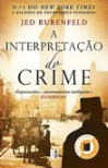 A Interpretação do Crime - Jed Rubenfeld