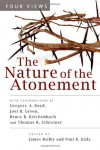 The Nature of the Atonement: Four Views - James K. Beilby, Paul R. Eddy, Gregory A. Boyd, Joel B. Green, Bruce R. Reichenbach, Thomas R. Schreiner