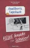 Knallbert Tagebuch keine Gnade für schüler - Oliver Naatz