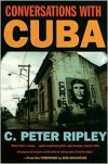Conversations with Cuba - C. Peter Ripley, Bob Shacochis