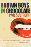 Brown Boys in Chocolate: If the Fighting Doesn't Kill You, The Sex Will - Paul Southern