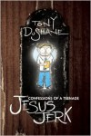 Confessions of a Teenage Jesus Jerk - Tony DuShane
