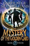 The Mystery of the Golden Card  - Garth Nix, Sean Williams