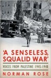A Senseless, Squalid War: Voices from Palestine 1945�1948 - Norman Rose