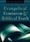 Evangelical Feminism and Biblical Truth: An Analysis of More Than 100 Disputed Questions - Wayne A. Grudem