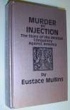 Murder by Injection: The Story of the Medical Conspiracy Against America - Eustace Mullins