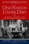 One Nation Under Debt: Hamilton, Jefferson, and the History of What We Owe - Robert E. Wright