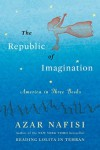 The Republic of Imagination: America in Three Books - Azar Nafisi